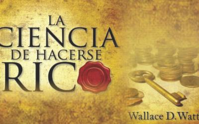 Libro: La Ciencia de Hacerse Rico. Por: Wallace D. Wattles
